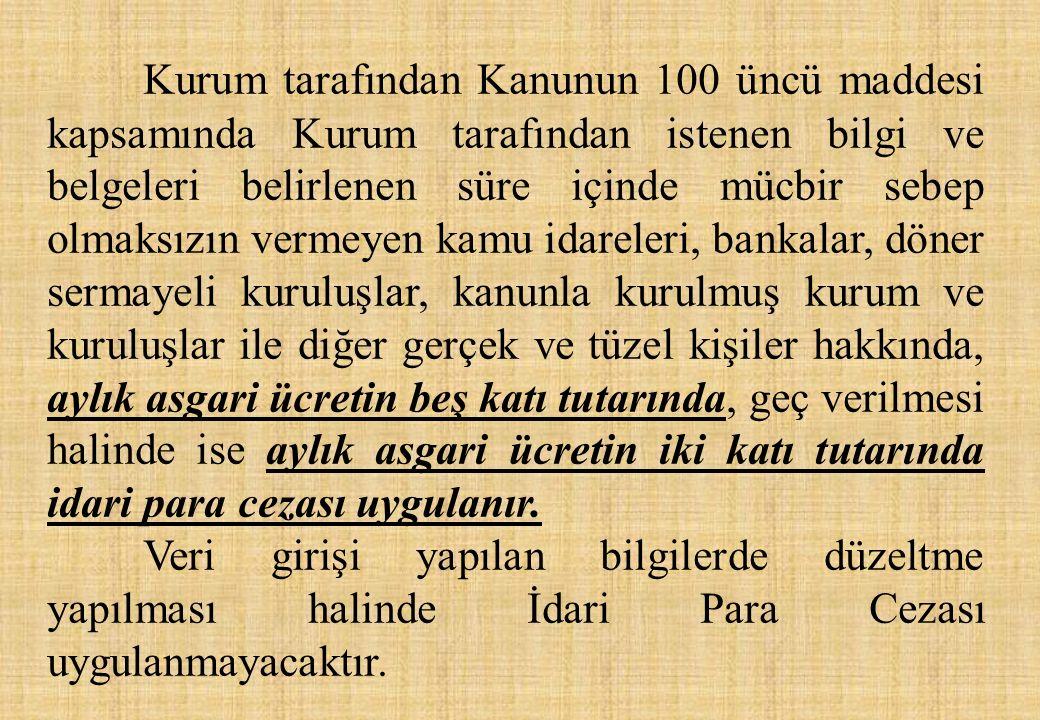 Kurum tarafından Kanunun 100 üncü maddesi kapsamında Kurum tarafından istenen bilgi ve belgeleri belirlenen süre içinde mücbir sebep olmaksızın vermey