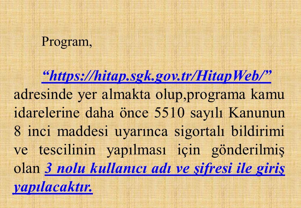 """Program, """"https://hitap.sgk.gov.tr/HitapWeb/"""" adresinde yer almakta olup,programa kamu idarelerine daha önce 5510 sayılı Kanunun 8 inci maddesi uyarın"""