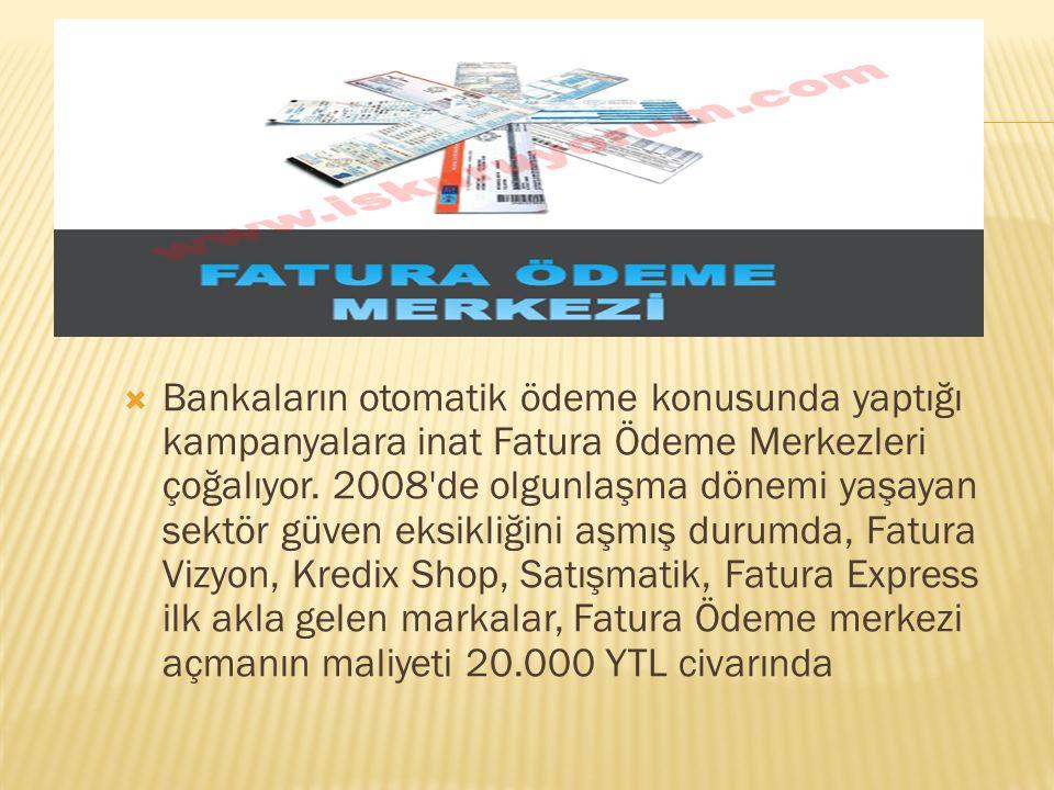  Bankaların otomatik ödeme konusunda yaptığı kampanyalara inat Fatura Ödeme Merkezleri çoğalıyor. 2008'de olgunlaşma dönemi yaşayan sektör güven eksi