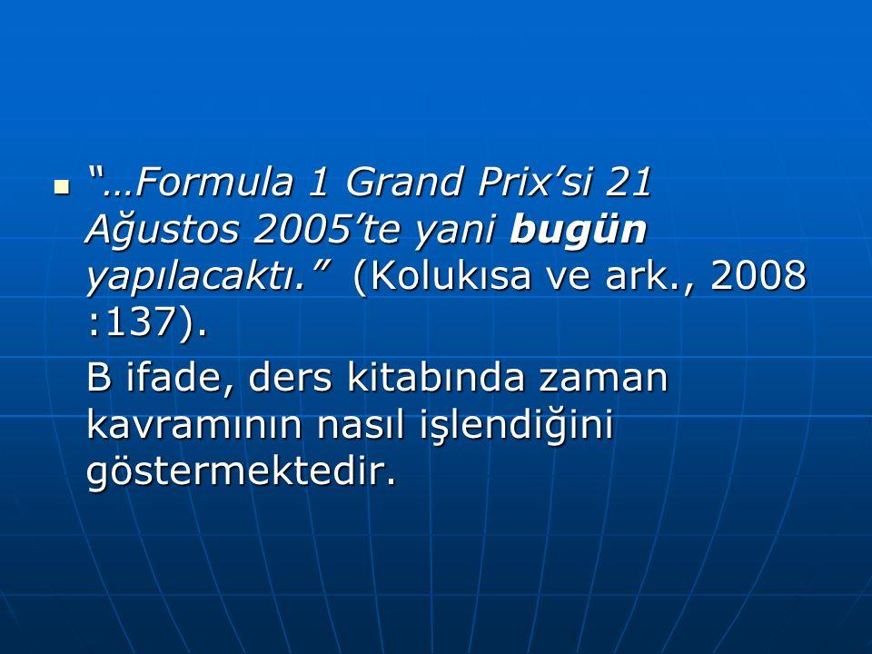 …Formula 1 Grand Prix'si 21 Ağustos 2005'te yani bugün yapılacaktı. (Kolukısa ve ark., 2008 :137).