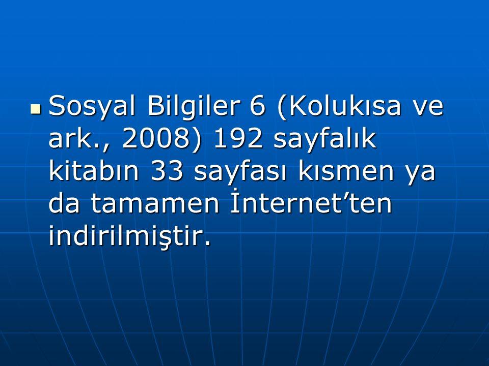 Sosyal Bilgiler 6 (Kolukısa ve ark., 2008) 192 sayfalık kitabın 33 sayfası kısmen ya da tamamen İnternet'ten indirilmiştir.