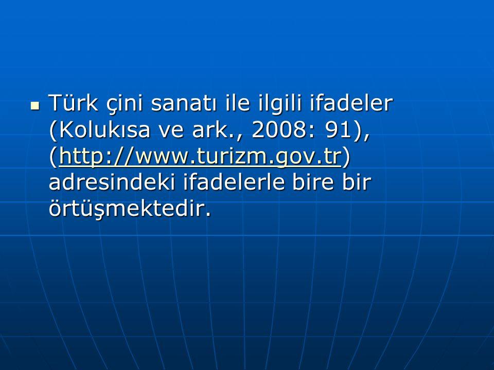 Türk çini sanatı ile ilgili ifadeler (Kolukısa ve ark., 2008: 91), (http://www.turizm.gov.tr) adresindeki ifadelerle bire bir örtüşmektedir.