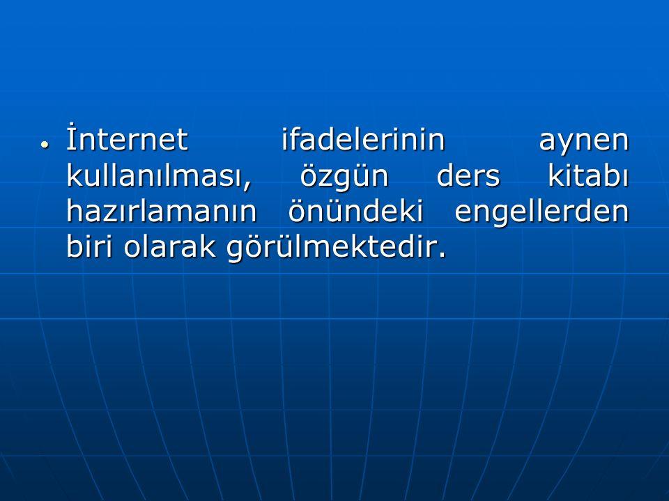  İnternet ifadelerinin aynen kullanılması, özgün ders kitabı hazırlamanın önündeki engellerden biri olarak görülmektedir.