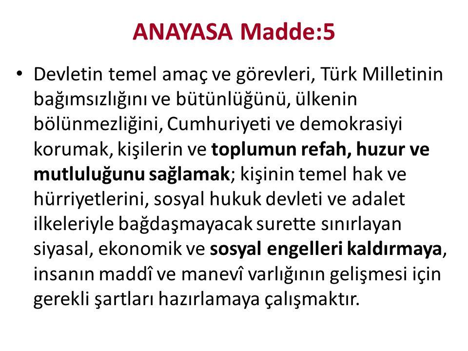 ANAYASA Madde:5 Devletin temel amaç ve görevleri, Türk Milletinin bağımsızlığını ve bütünlüğünü, ülkenin bölünmezliğini, Cumhuriyeti ve demokrasiyi ko