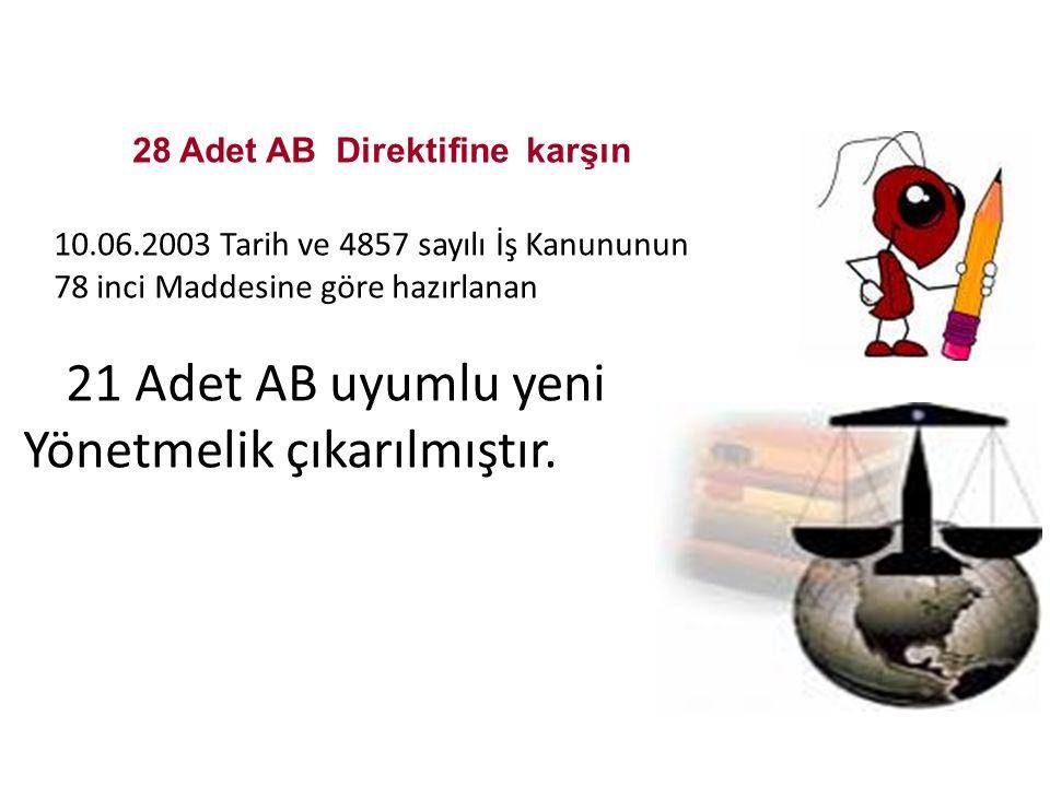 28 Adet AB Direktifine karşın 10.06.2003 Tarih ve 4857 sayılı İş Kanununun 78 inci Maddesine göre hazırlanan 21 Adet AB uyumlu yeni Yönetmelik çıkarılmıştır.