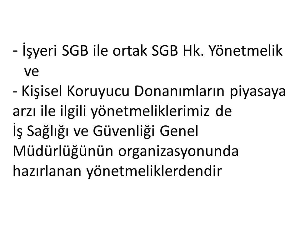 - İşyeri SGB ile ortak SGB Hk. Yönetmelik ve - Kişisel Koruyucu Donanımların piyasaya arzı ile ilgili yönetmeliklerimiz de İş Sağlığı ve Güvenliği Gen