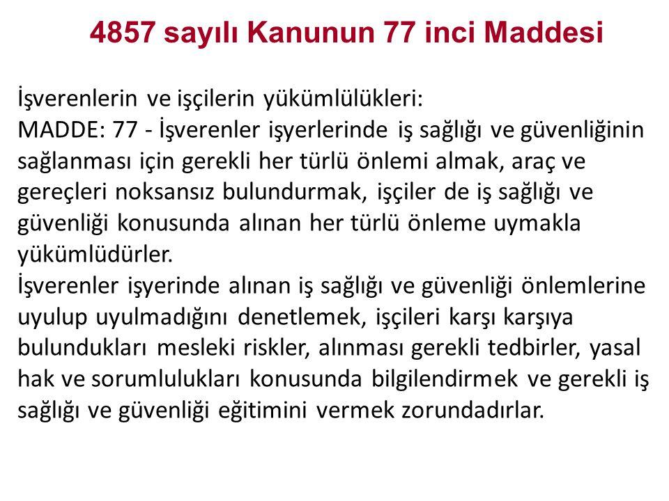 İşverenlerin ve işçilerin yükümlülükleri: MADDE: 77 - İşverenler işyerlerinde iş sağlığı ve güvenliğinin sağlanması için gerekli her türlü önlemi alma