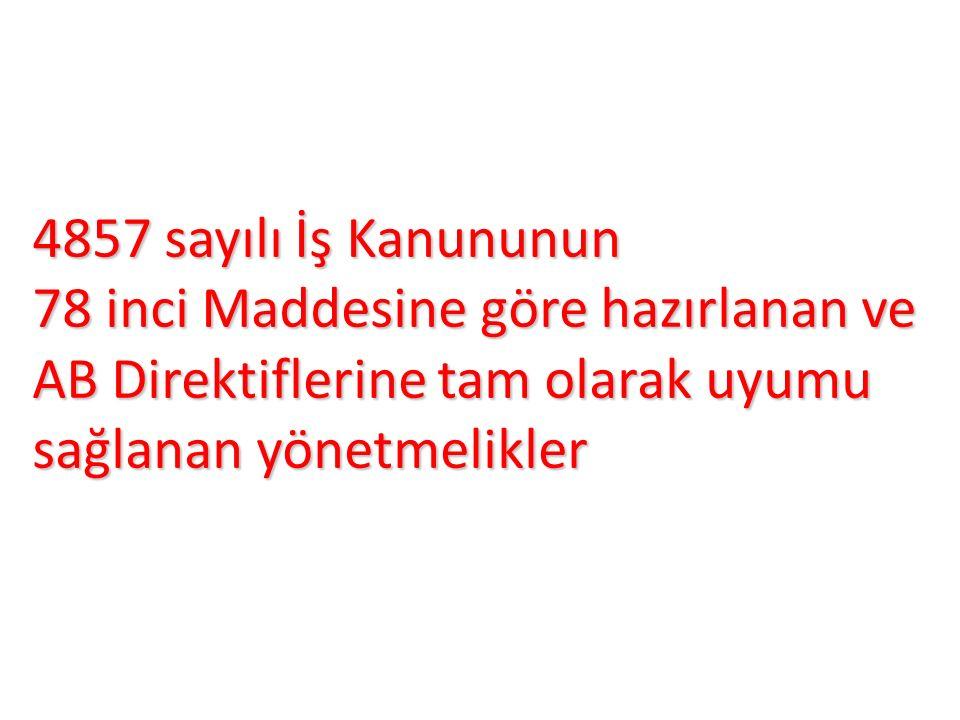 4857 sayılı İş Kanununun 78 inci Maddesine göre hazırlanan ve AB Direktiflerine tam olarak uyumu sağlanan yönetmelikler
