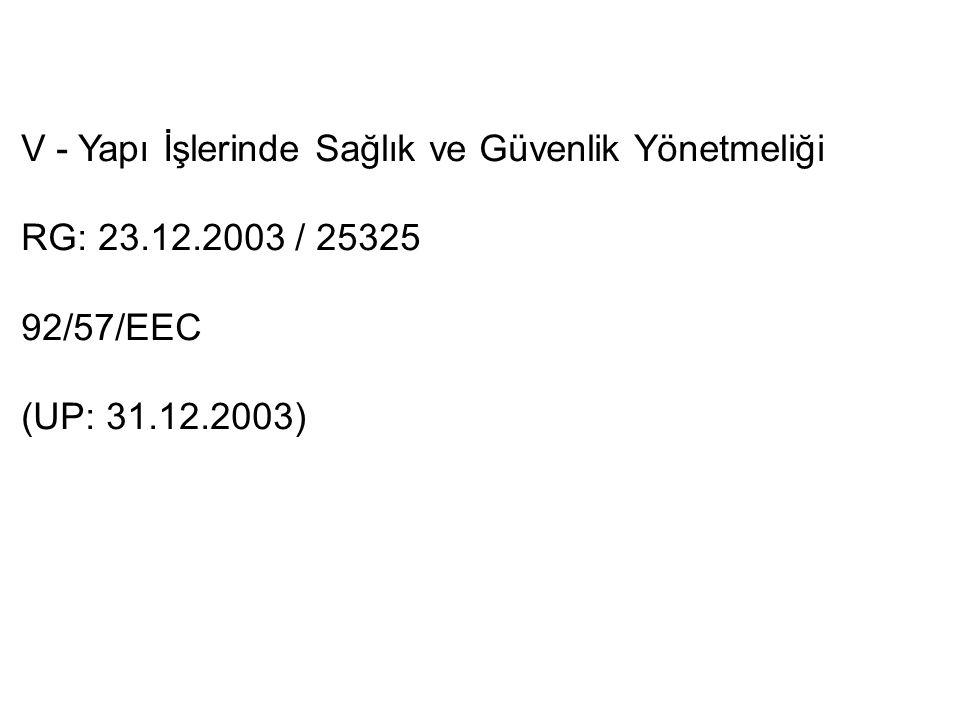 V - Yapı İşlerinde Sağlık ve Güvenlik Yönetmeliği RG: 23.12.2003 / 25325 92/57/EEC (UP: 31.12.2003)