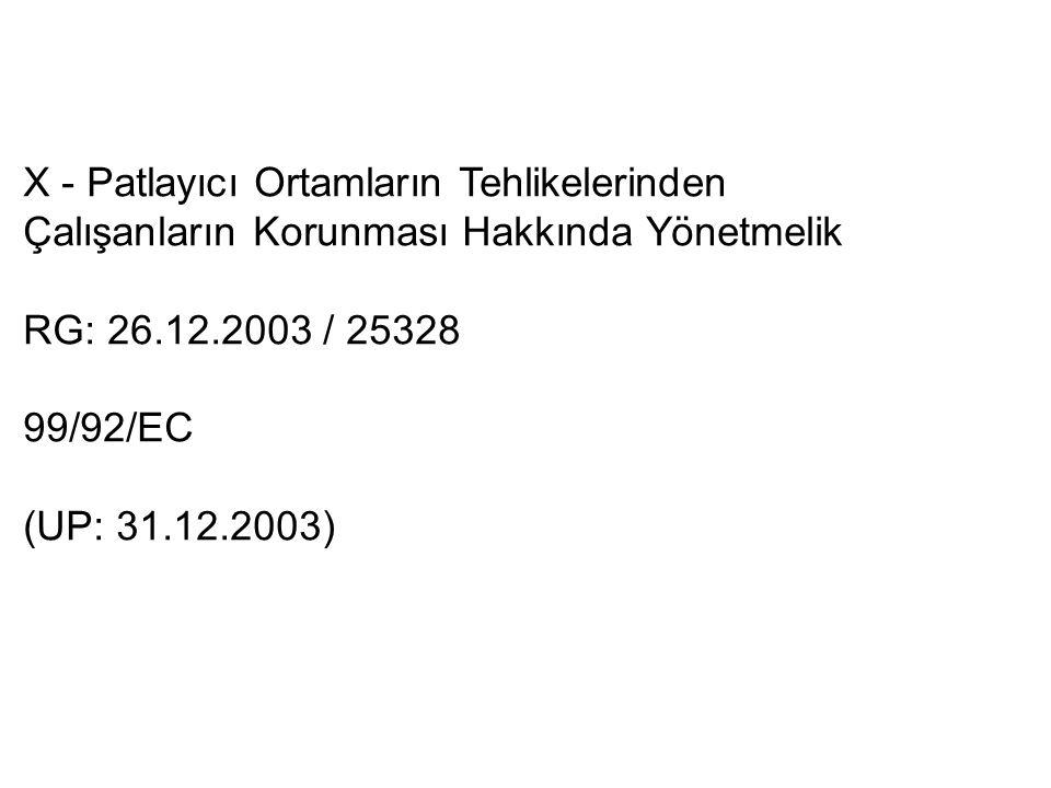 X - Patlayıcı Ortamların Tehlikelerinden Çalışanların Korunması Hakkında Yönetmelik RG: 26.12.2003 / 25328 99/92/EC (UP: 31.12.2003)