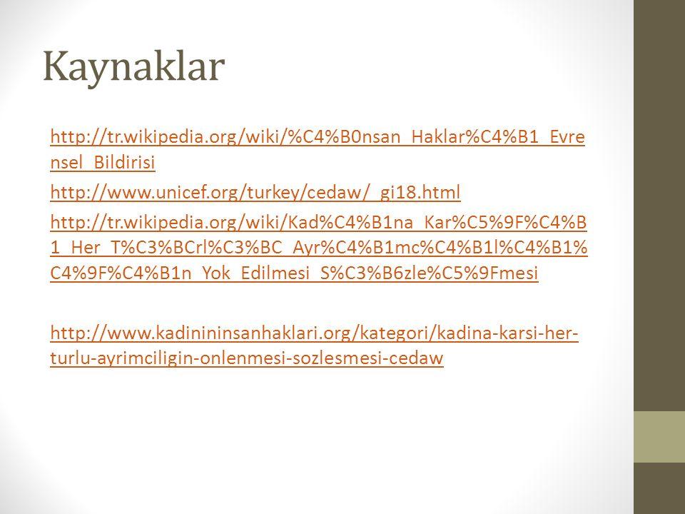 Kaynaklar http://tr.wikipedia.org/wiki/%C4%B0nsan_Haklar%C4%B1_Evre nsel_Bildirisi http://www.unicef.org/turkey/cedaw/_gi18.html http://tr.wikipedia.org/wiki/Kad%C4%B1na_Kar%C5%9F%C4%B 1_Her_T%C3%BCrl%C3%BC_Ayr%C4%B1mc%C4%B1l%C4%B1% C4%9F%C4%B1n_Yok_Edilmesi_S%C3%B6zle%C5%9Fmesi http://www.kadinininsanhaklari.org/kategori/kadina-karsi-her- turlu-ayrimciligin-onlenmesi-sozlesmesi-cedaw