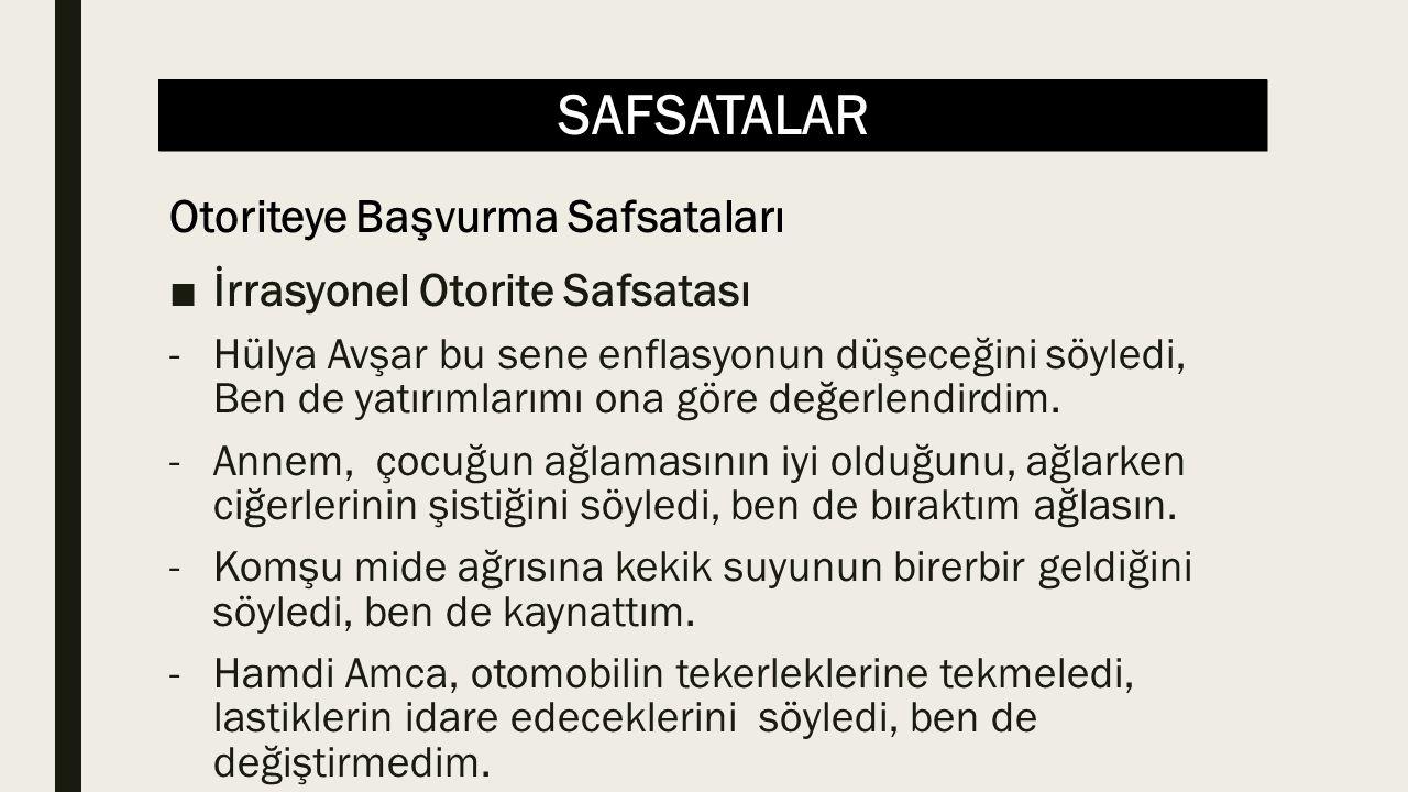 SAFSATALAR ■İrrasyonel Otorite Safsatası -Hülya Avşar bu sene enflasyonun düşeceğini söyledi, Ben de yatırımlarımı ona göre değerlendirdim. -Annem, ço