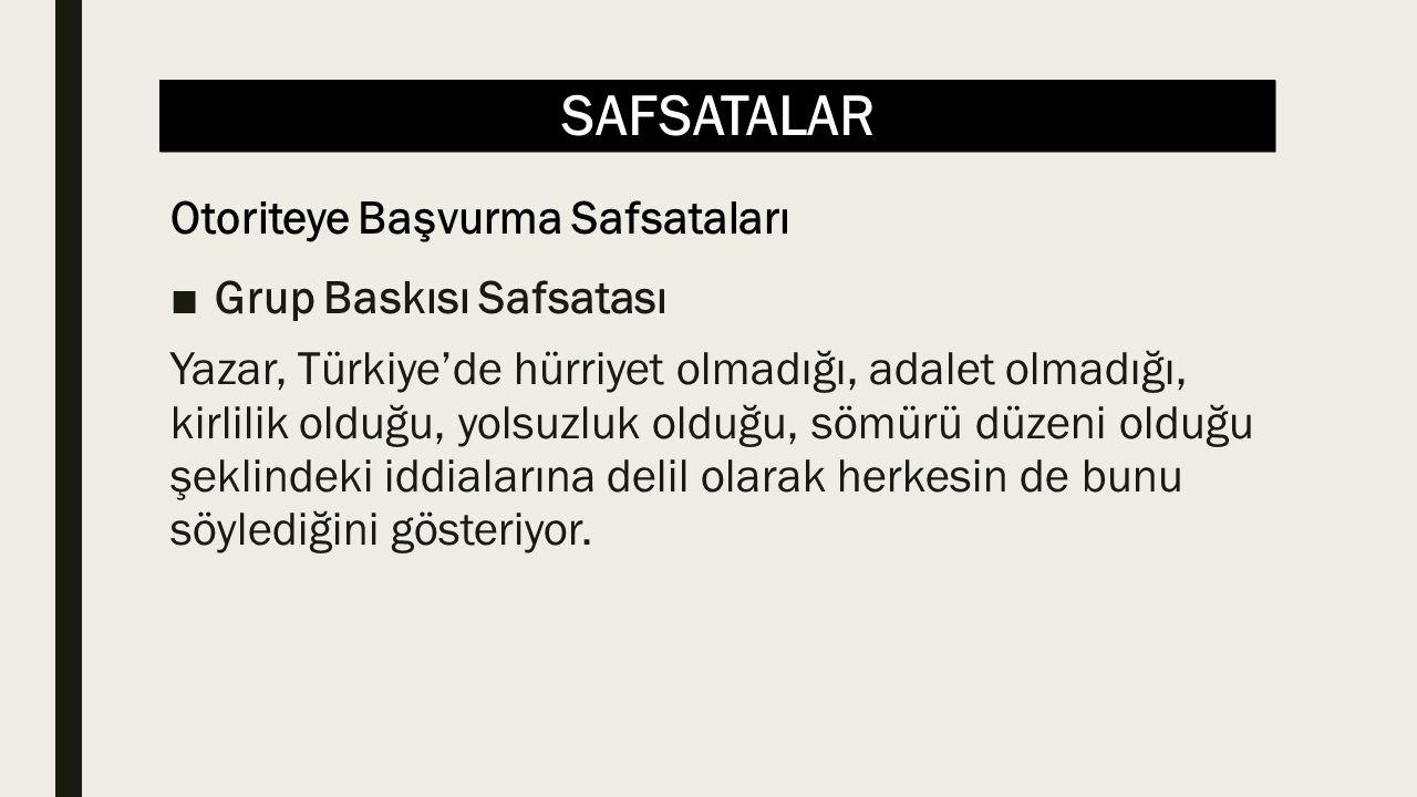SAFSATALAR ■Grup Baskısı Safsatası Yazar, Türkiye'de hürriyet olmadığı, adalet olmadığı, kirlilik olduğu, yolsuzluk olduğu, sömürü düzeni olduğu şeklindeki iddialarına delil olarak herkesin de bunu söylediğini gösteriyor.