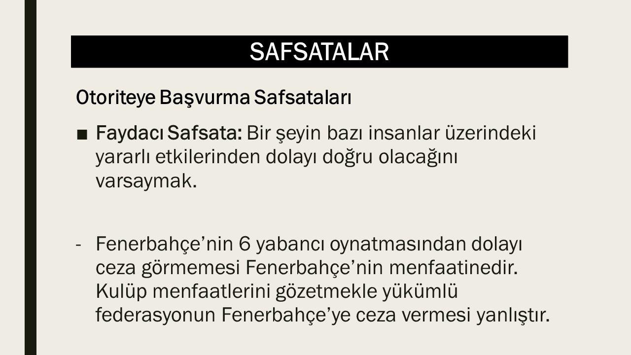 SAFSATALAR ■Faydacı Safsata: Bir şeyin bazı insanlar üzerindeki yararlı etkilerinden dolayı doğru olacağını varsaymak. -Fenerbahçe'nin 6 yabancı oynat