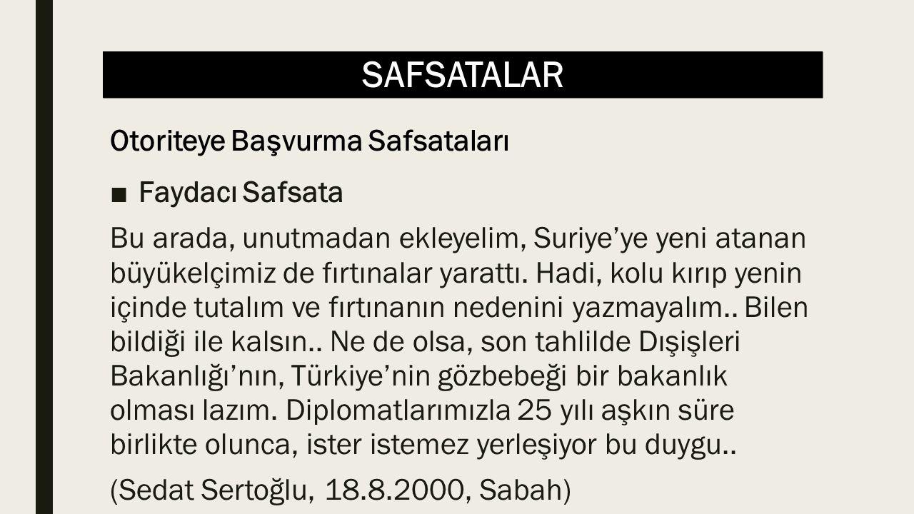 SAFSATALAR ■Faydacı Safsata Bu arada, unutmadan ekleyelim, Suriye'ye yeni atanan büyükelçimiz de fırtınalar yarattı.