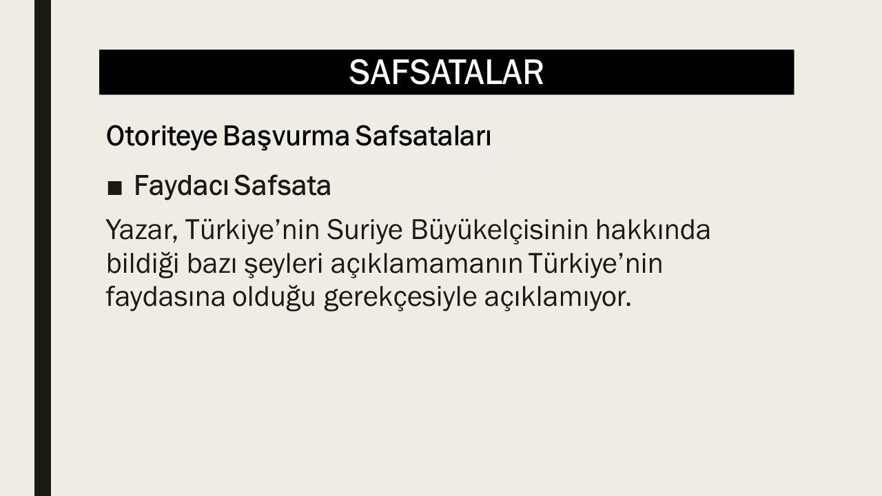 SAFSATALAR ■Faydacı Safsata Yazar, Türkiye'nin Suriye Büyükelçisinin hakkında bildiği bazı şeyleri açıklamamanın Türkiye'nin faydasına olduğu gerekçesiyle açıklamıyor.