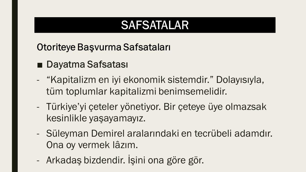 """SAFSATALAR ■Dayatma Safsatası -""""Kapitalizm en iyi ekonomik sistemdir."""" Dolayısıyla, tüm toplumlar kapitalizmi benimsemelidir. -Türkiye'yi çeteler yöne"""