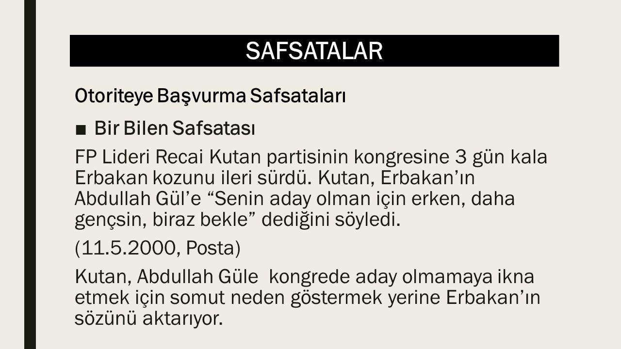 """SAFSATALAR ■Bir Bilen Safsatası FP Lideri Recai Kutan partisinin kongresine 3 gün kala Erbakan kozunu ileri sürdü. Kutan, Erbakan'ın Abdullah Gül'e """"S"""
