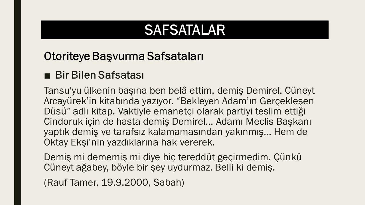 SAFSATALAR ■Bir Bilen Safsatası Yazar kitapta yazılanların doğruluğunu sadece Cüneyt Arcayürek'in kişiliğine bakarak iddia ediyor.