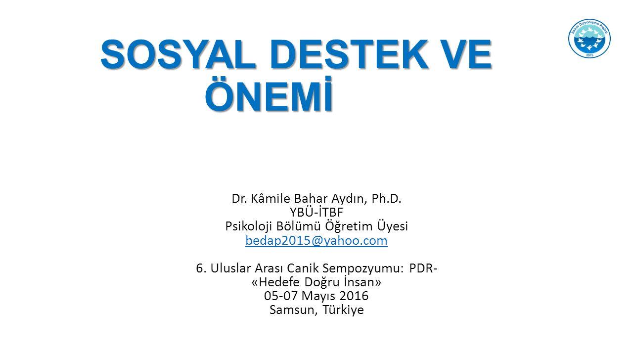 SOSYAL DESTEK VE ÖNEMİ SOSYAL DESTEK VE ÖNEMİ Dr.Kâmile Bahar Aydın, Ph.D.