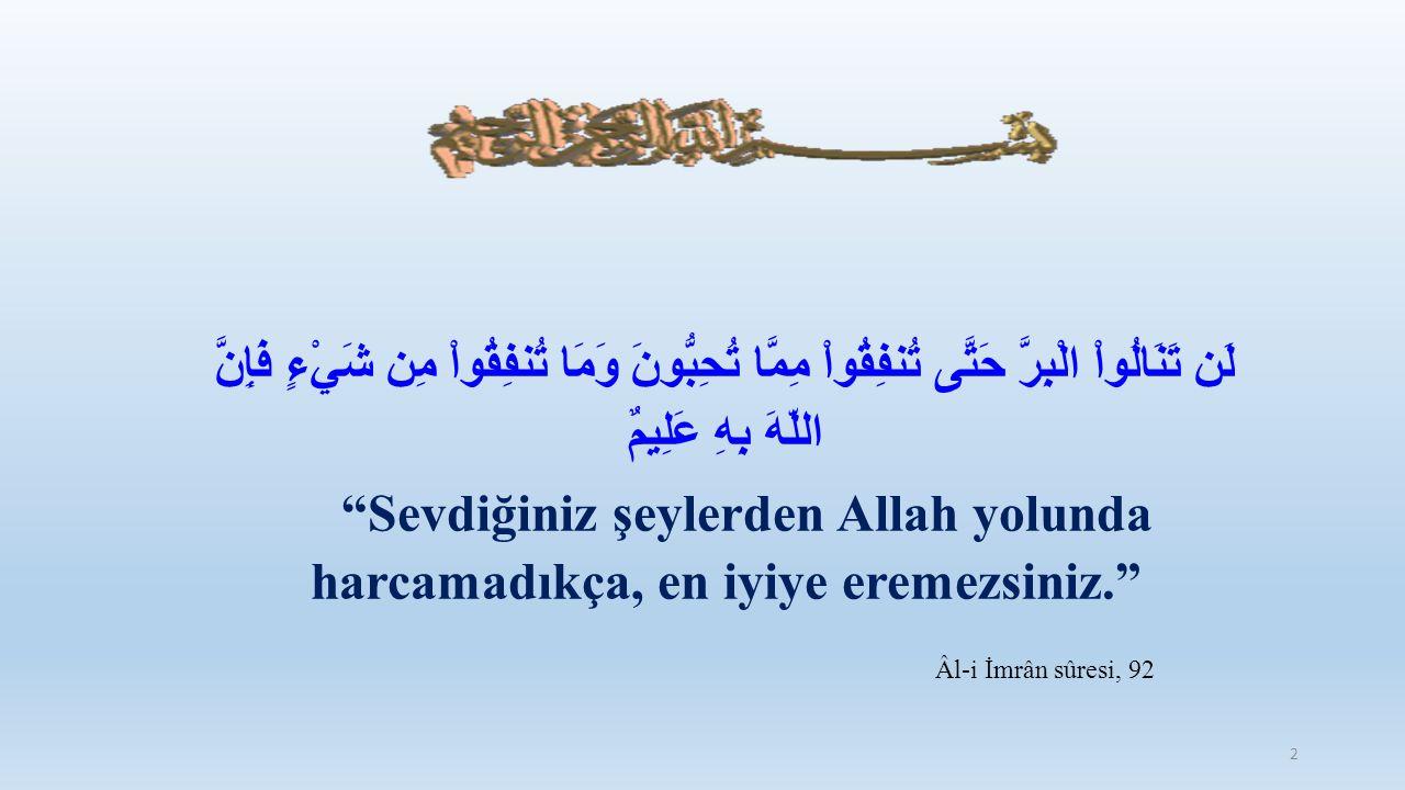 """لَن تَنَالُواْ الْبِرَّ حَتَّى تُنفِقُواْ مِمَّا تُحِبُّونَ وَمَا تُنفِقُواْ مِن شَيْءٍ فَإِنَّ اللّهَ بِهِ عَلِيمٌ """"Sevdiğiniz şeylerden Allah yolund"""