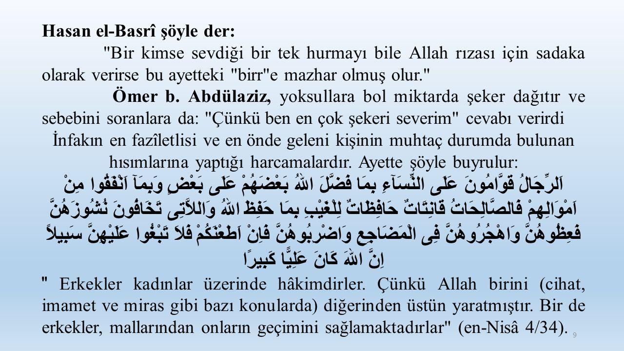 Hasan el-Basrî şöyle der: Bir kimse sevdiği bir tek hurmayı bile Allah rızası için sadaka olarak verirse bu ayetteki birr e mazhar olmuş olur. Ömer b.