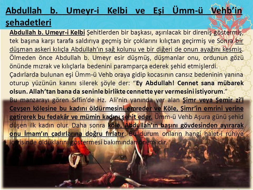 Abdullah b. Umeyr-i Kelbi Şehitlerden bir başkası, aşırılacak bir direniş göstermiş, tek başına karşı tarafa saldırıya geçmiş bir çoklarını kılıçtan g