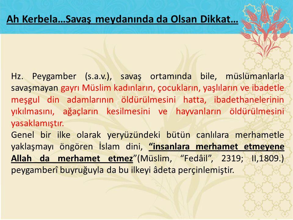 Hz. Peygamber (s.a.v.), savaş ortamında bile, müslümanlarla savaşmayan gayrı Müslim kadınların, çocukların, yaşlıların ve ibadetle meşgul din adamları