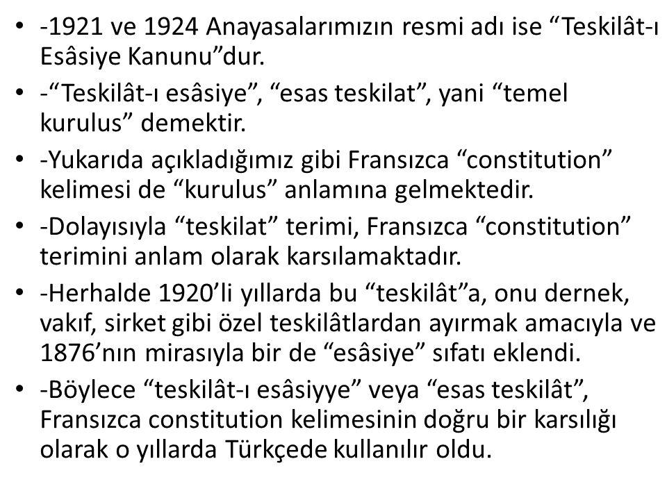 -1921 ve 1924 Anayasalarımızın resmi adı ise Teskilât-ı Esâsiye Kanunu dur.