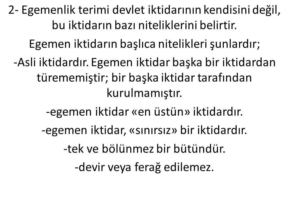 2- Egemenlik terimi devlet iktidarının kendisini değil, bu iktidarın bazı niteliklerini belirtir.