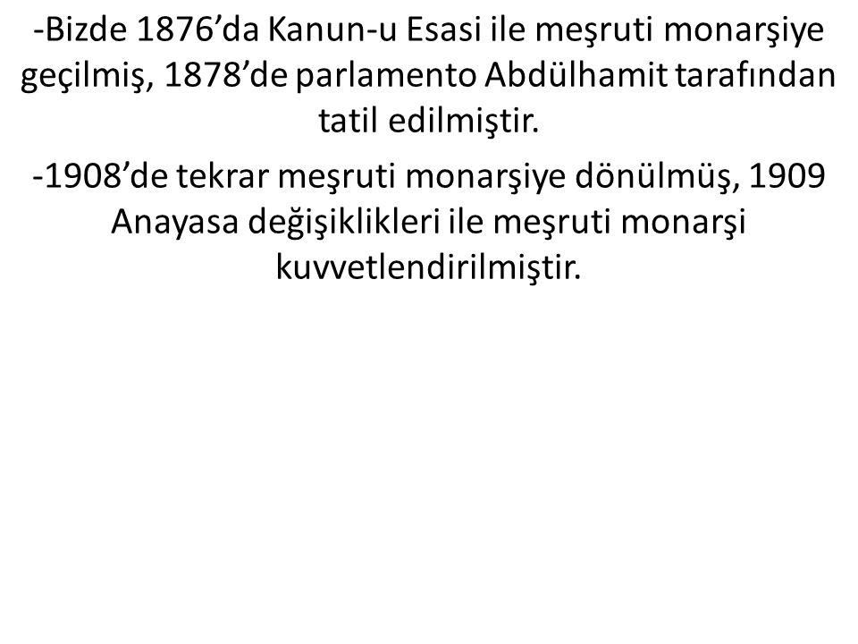 -Bizde 1876'da Kanun-u Esasi ile meşruti monarşiye geçilmiş, 1878'de parlamento Abdülhamit tarafından tatil edilmiştir.