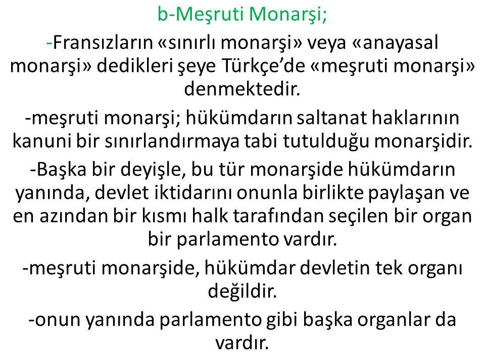 b-Meşruti Monarşi; -Fransızların «sınırlı monarşi» veya «anayasal monarşi» dedikleri şeye Türkçe'de «meşruti monarşi» denmektedir.