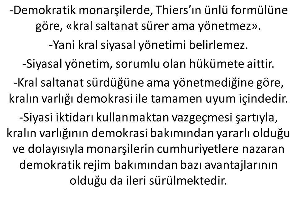 -Demokratik monarşilerde, Thiers'ın ünlü formülüne göre, «kral saltanat sürer ama yönetmez».