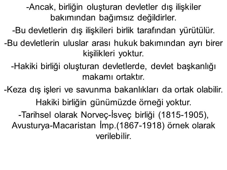 -Ancak, birliğin oluşturan devletler dış ilişkiler bakımından bağımsız değildirler.