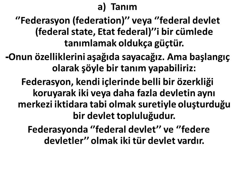 a)Tanım ''Federasyon (federation)'' veya ''federal devlet (federal state, Etat federal)''i bir cümlede tanımlamak oldukça güçtür.