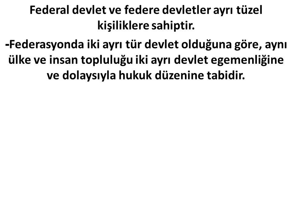 Federal devlet ve federe devletler ayrı tüzel kişiliklere sahiptir.