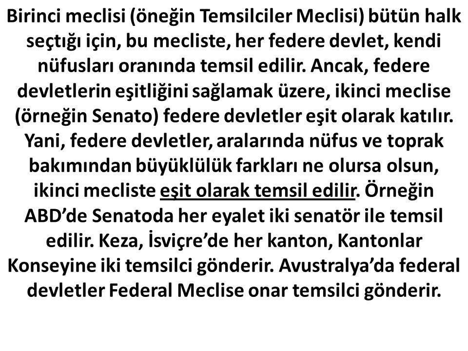Birinci meclisi (öneğin Temsilciler Meclisi) bütün halk seçtığı için, bu mecliste, her federe devlet, kendi nüfusları oranında temsil edilir.