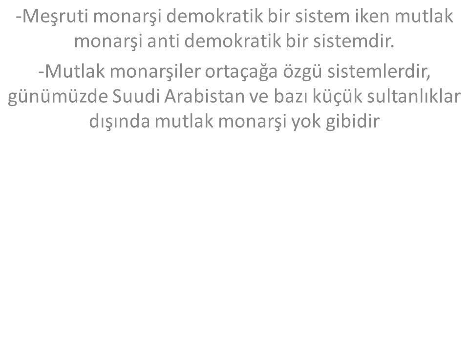 -Meşruti monarşi demokratik bir sistem iken mutlak monarşi anti demokratik bir sistemdir.