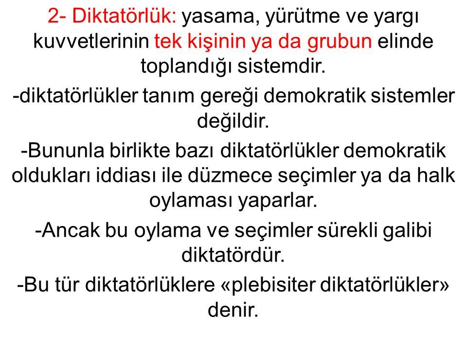 2- Diktatörlük: yasama, yürütme ve yargı kuvvetlerinin tek kişinin ya da grubun elinde toplandığı sistemdir.