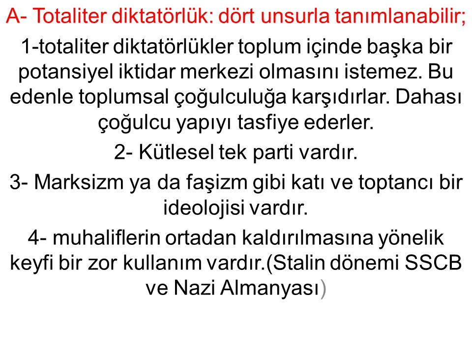 A- Totaliter diktatörlük: dört unsurla tanımlanabilir; 1-totaliter diktatörlükler toplum içinde başka bir potansiyel iktidar merkezi olmasını istemez.