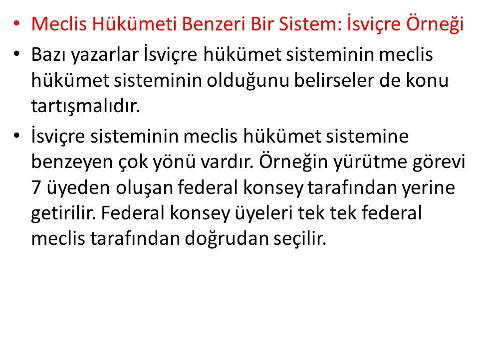Meclis Hükümeti Benzeri Bir Sistem: İsviçre Örneği Bazı yazarlar İsviçre hükümet sisteminin meclis hükümet sisteminin olduğunu belirseler de konu tartışmalıdır.