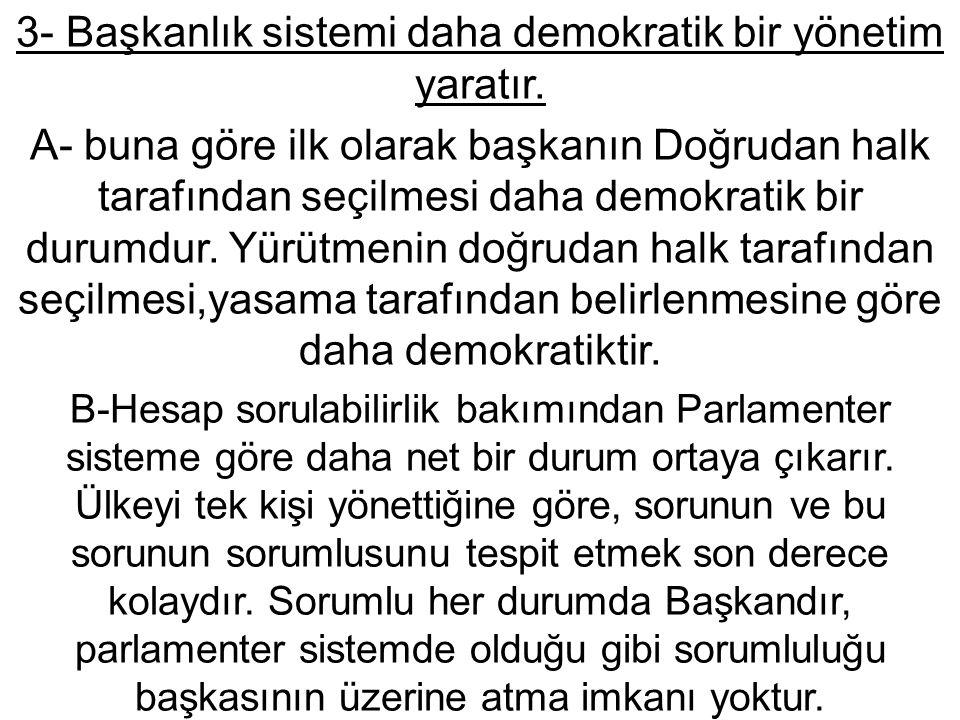 3- Başkanlık sistemi daha demokratik bir yönetim yaratır.