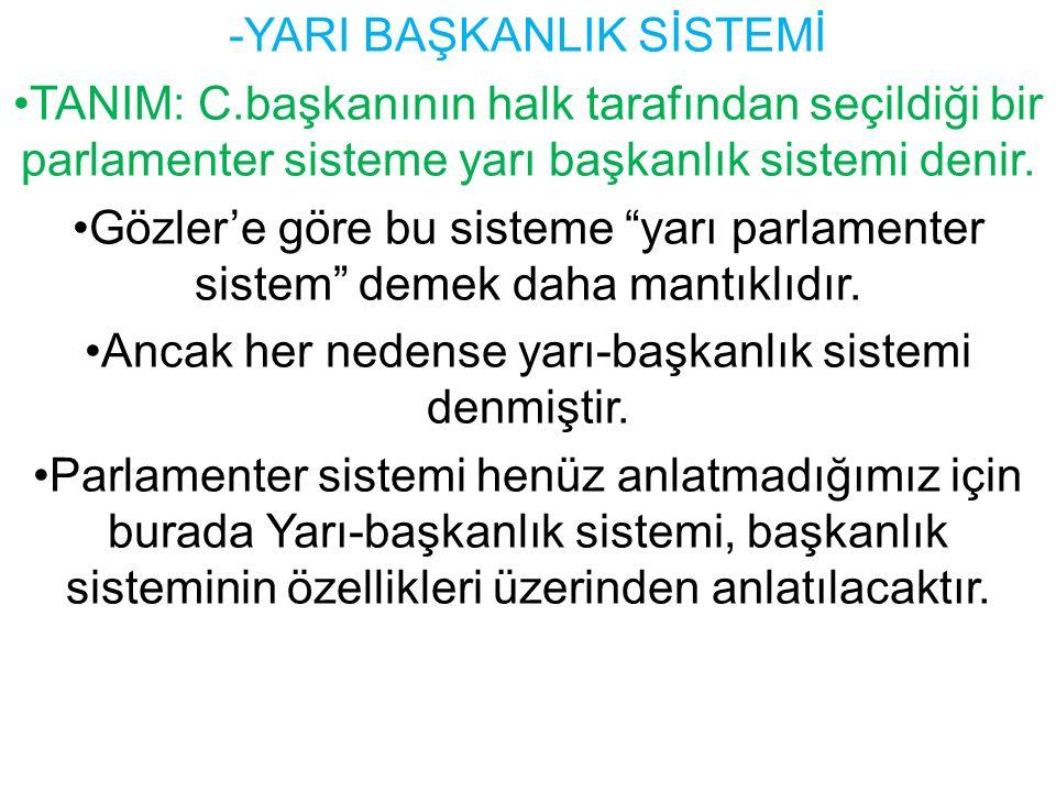 -YARI BAŞKANLIK SİSTEMİ TANIM: C.başkanının halk tarafından seçildiği bir parlamenter sisteme yarı başkanlık sistemi denir.
