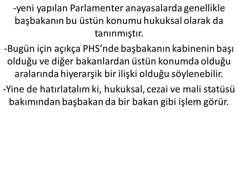 -yeni yapılan Parlamenter anayasalarda genellikle başbakanın bu üstün konumu hukuksal olarak da tanınmıştır.