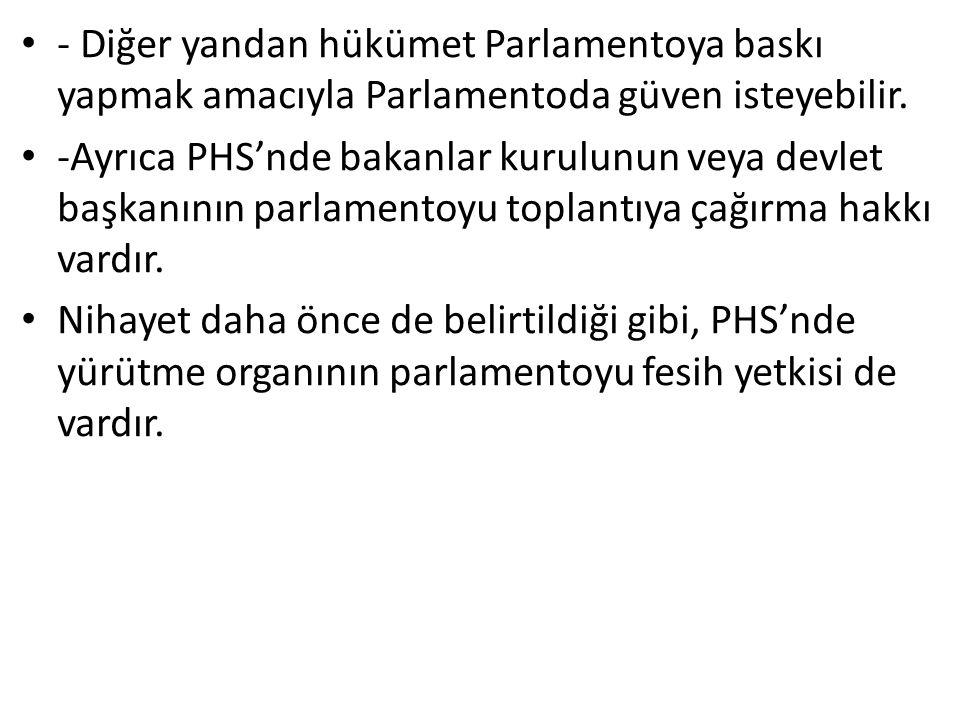 - Diğer yandan hükümet Parlamentoya baskı yapmak amacıyla Parlamentoda güven isteyebilir.