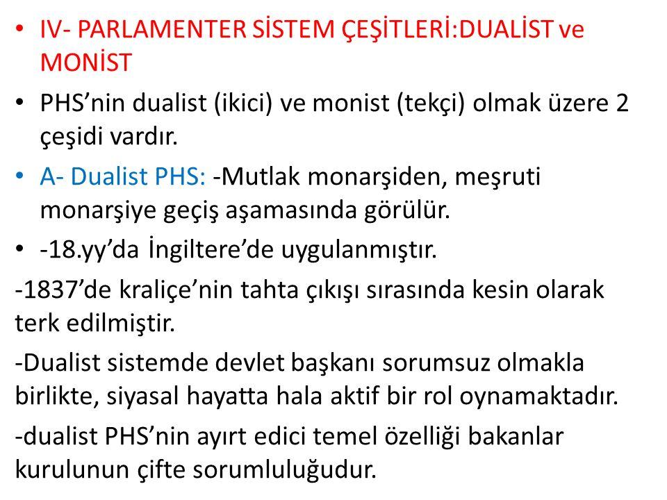 IV- PARLAMENTER SİSTEM ÇEŞİTLERİ:DUALİST ve MONİST PHS'nin dualist (ikici) ve monist (tekçi) olmak üzere 2 çeşidi vardır.