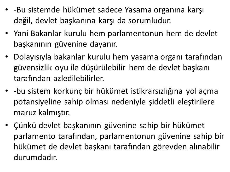 -Bu sistemde hükümet sadece Yasama organına karşı değil, devlet başkanına karşı da sorumludur.