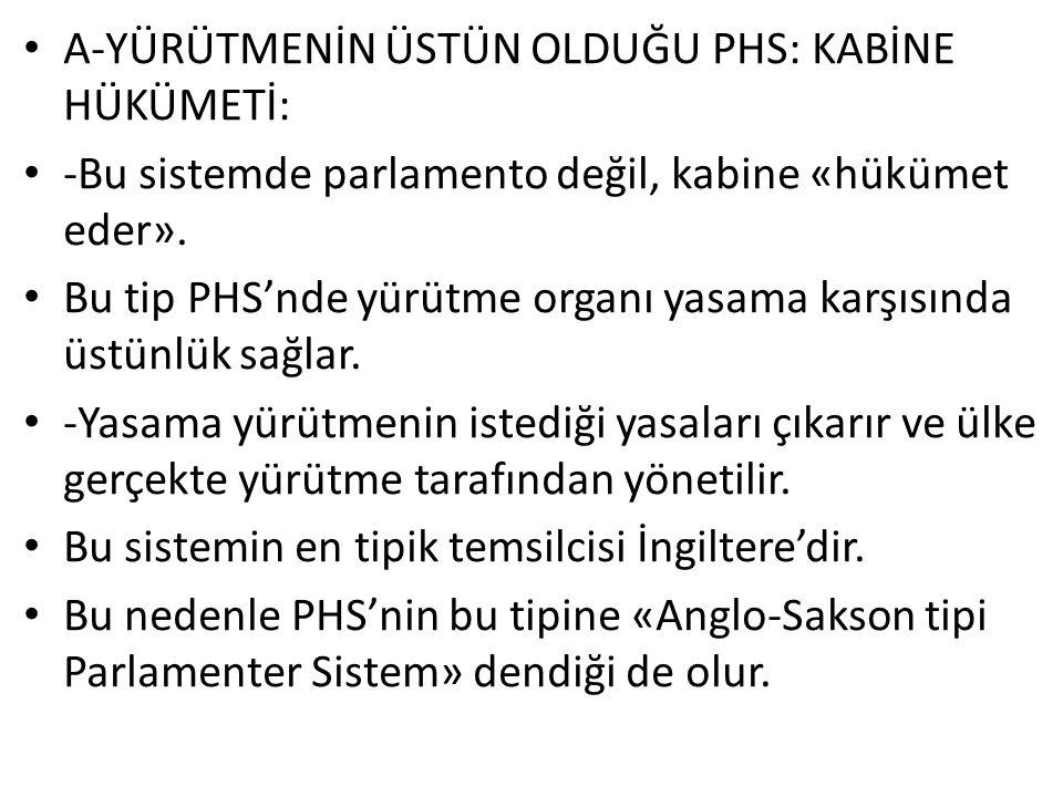 A-YÜRÜTMENİN ÜSTÜN OLDUĞU PHS: KABİNE HÜKÜMETİ: -Bu sistemde parlamento değil, kabine «hükümet eder».
