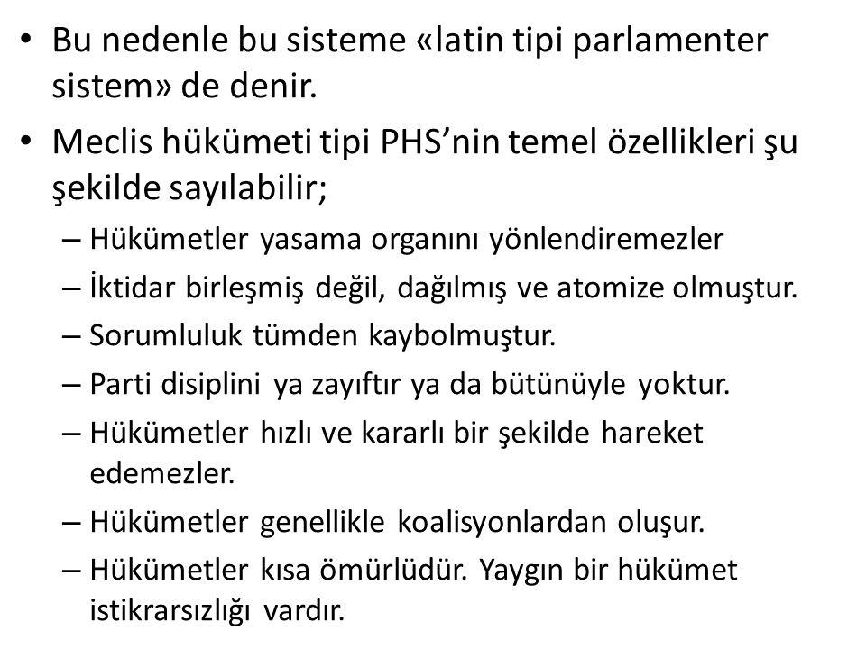 Bu nedenle bu sisteme «latin tipi parlamenter sistem» de denir.