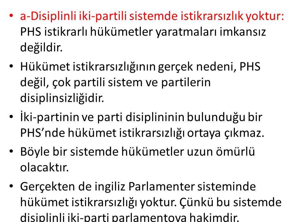 a-Disiplinli iki-partili sistemde istikrarsızlık yoktur: PHS istikrarlı hükümetler yaratmaları imkansız değildir.